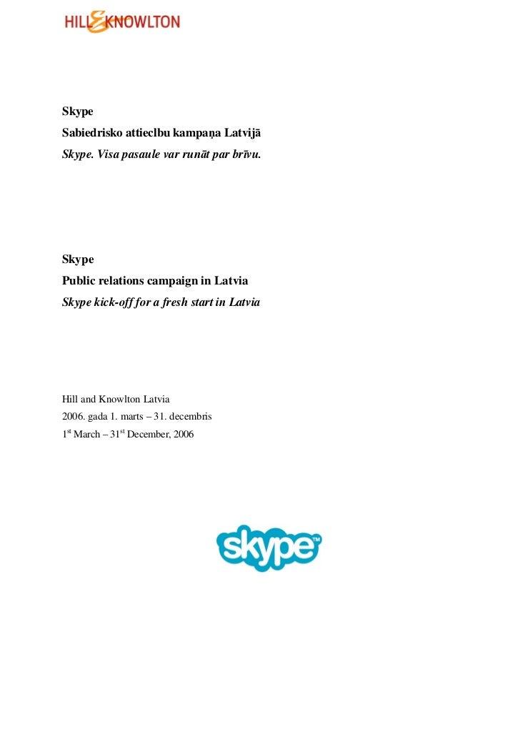 SkypeSabiedrisko attieclbu kampa a LatvijāSkype. Visa pasaule var runāt par brīvu.SkypePublic relations campaign in Latvia...