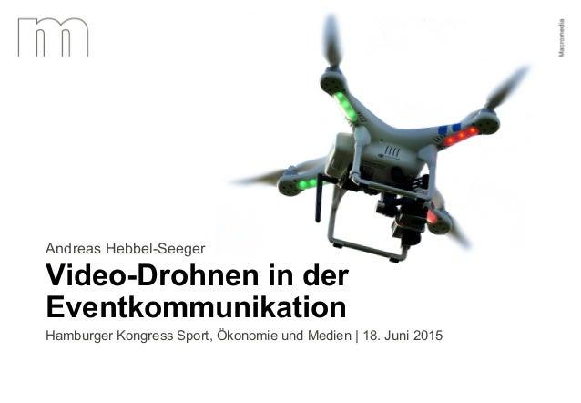 Andreas Hebbel-Seeger | Video-Drohnen in der Eventkommunikation | 18. Juni 2015 1 Video-Drohnen in der Eventkommunikation ...