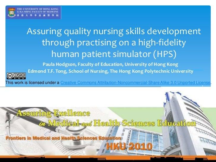 Assuring quality nursing skills development through practising on a high-fidelity human patient simulator (HPS)<br />Paula...