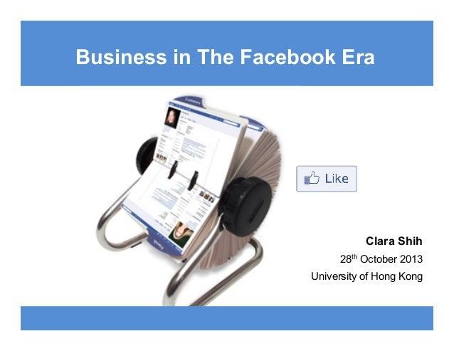 Business in The Facebook Era  Clara Shih 28th October 2013 University of Hong Kong  @clarashih  `