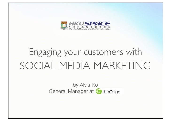 Engaging your customers with SOCIAL MEDIA MARKETING               by Alvis Ko      General Manager at   theOrigo