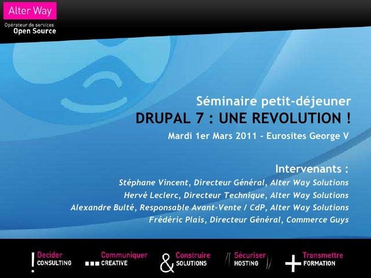 Séminaire petit-déjeuner               DRUPAL 7 : UNE REVOLUTION !                       Mardi 1er Mars 2011 - Eurosites G...