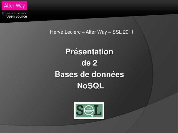 Hervé Leclerc – Alter Way – SSL 2011    Présentation        de 2  Bases de données       NoSQL