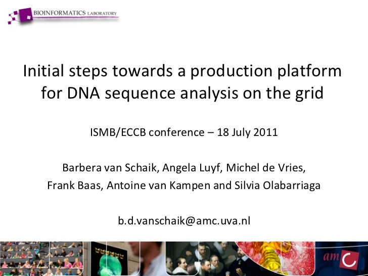 Initial steps towards a production platform   for DNA sequence analysis on the grid           ISMB/ECCB conference – 18 Ju...