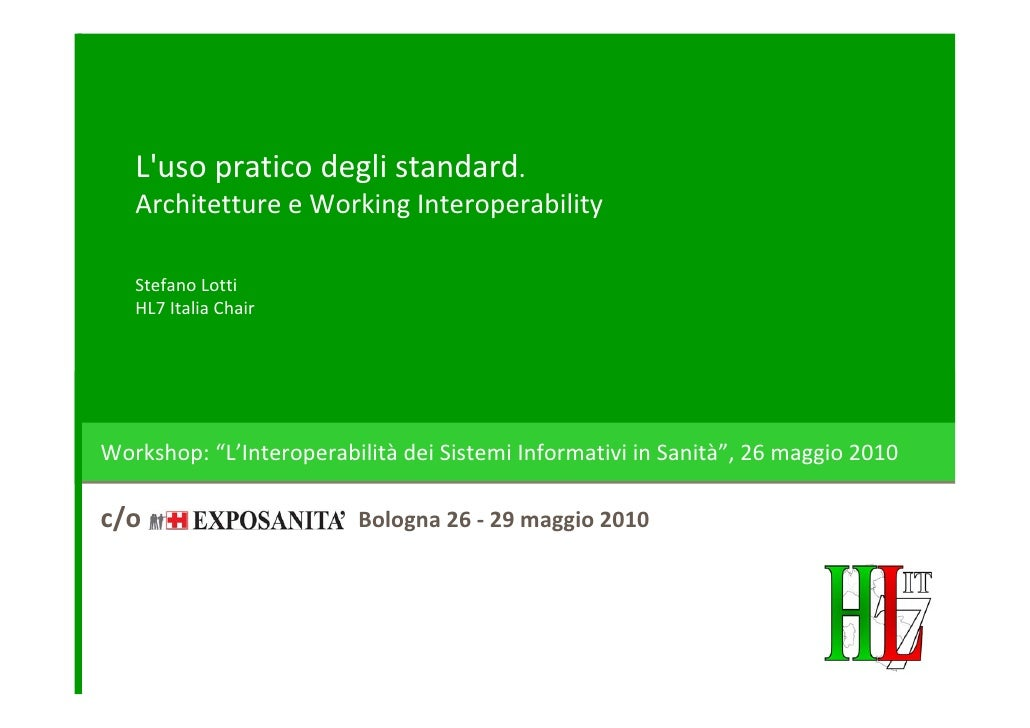 HL7 - S. Lotti - exposanità - L'uso pratico degli standard. architetture e working interoperability
