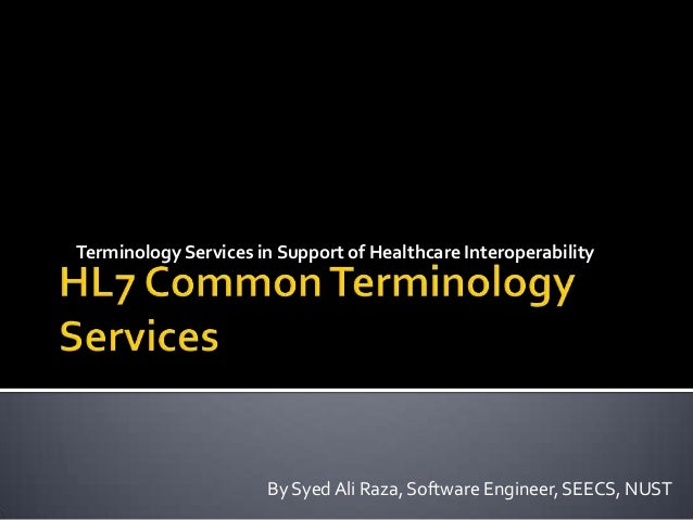 By Syed Ali Raza, Software Engineer, SEECS, NUST Terminology Services in Support of Healthcare Interoperability