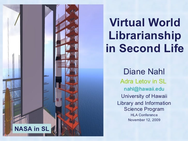 Virtual World Librarianship in Second Life Diane Nahl Adra Letov in SL  [email_address] University of Hawaii Library and I...