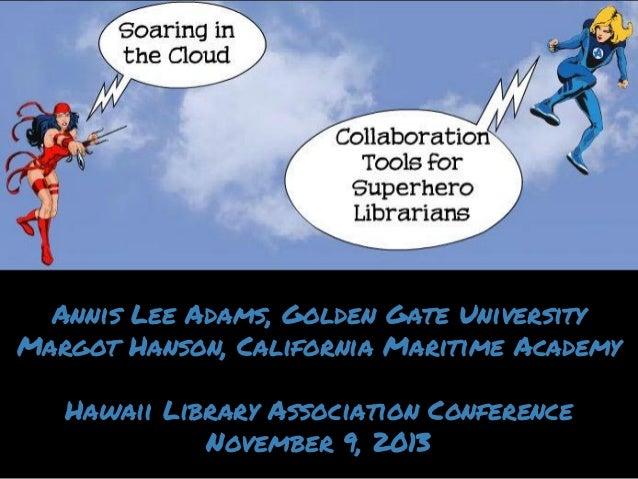Annis Lee Adams, Golden Gate University Margot Hanson, California Maritime Academy Hawaii Library Association Conference N...