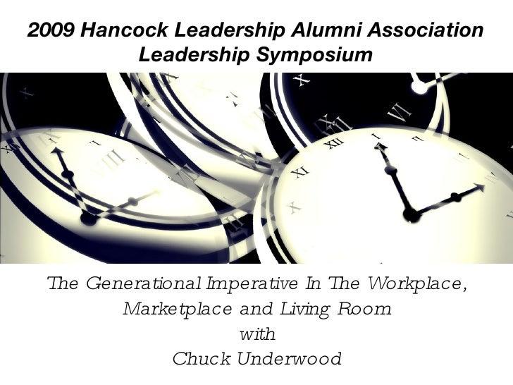 2009 Hancock Leadership Alumni Association Leadership Symposium The Generational Imperative In The Workplace, Marketplace ...