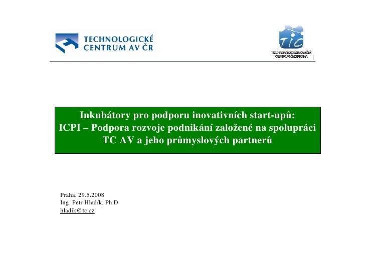 Inkubátory pro podporu inovativních start-upů: ICPI – Podpora rozvoje podnikání založené na spolupráci          TC AV a je...