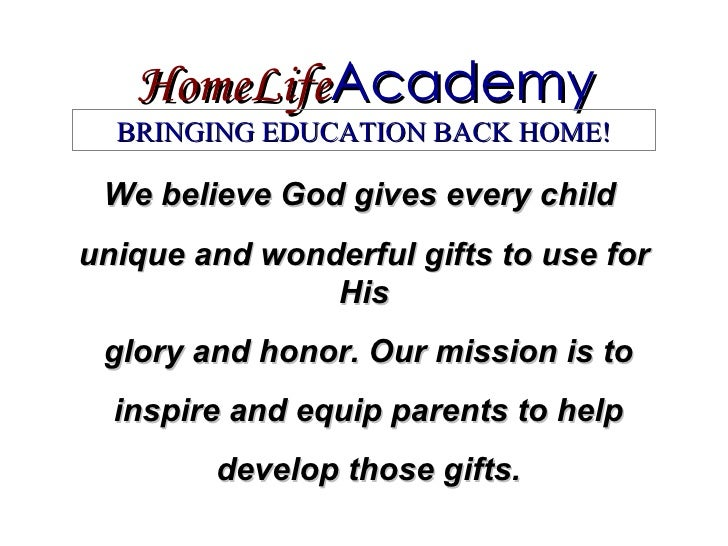 HomeLife Academy We believe God gives every child  unique and wonderful gifts to use for His glory and honor. Our mission ...
