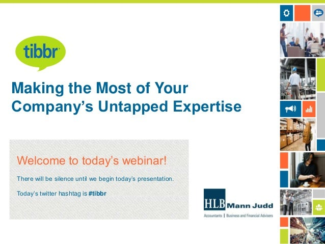 Making the Most of Your Company's Untapped Expertise  Welcome to today's webinar! There will be silence until we begin tod...