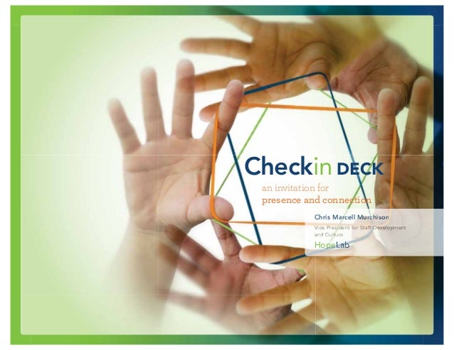 Checkin DECK an invitation for presence and connection Chris Marcell Murc hison arc Murc his chiso Vice e s i ent o Sta f ...