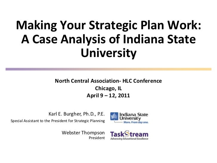Making Your Strategic Plan Work:   A Case Analysis of Indiana State             University                          North ...
