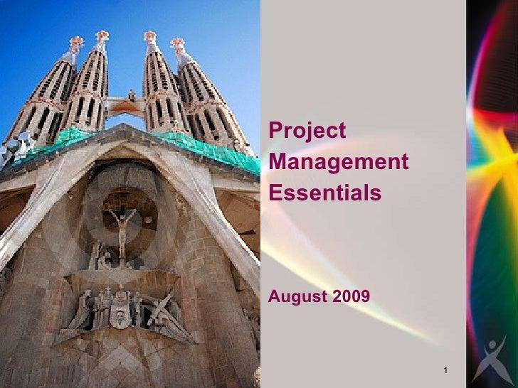 <ul><li>Project  </li></ul><ul><li>Management </li></ul><ul><li>Essentials </li></ul><ul><li>August 2009 </li></ul>
