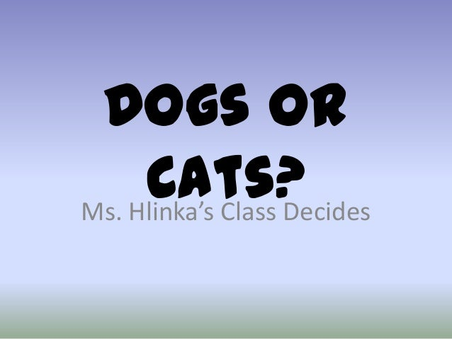 Dogs orCats?Ms. Hlinka's Class Decides