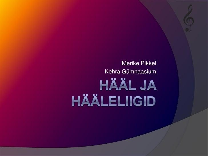 Hääl ja hääleliigid<br />Merike Pikkel<br />Kehra Gümnaasium<br />