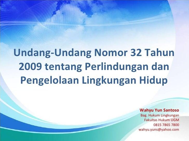 Undang-Undang Nomor 32 Tahun 2009 tentang Perlindungan dan Pengelolaan Lingkungan Hidup                       Wahyu Yun Sa...