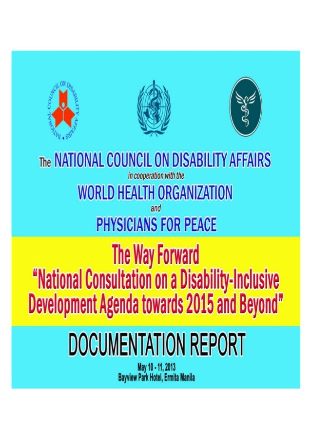 The Way Forward: National Consultation on the Inclusion of Disability in the Philippine Development Agenda in 2015 and Bey...