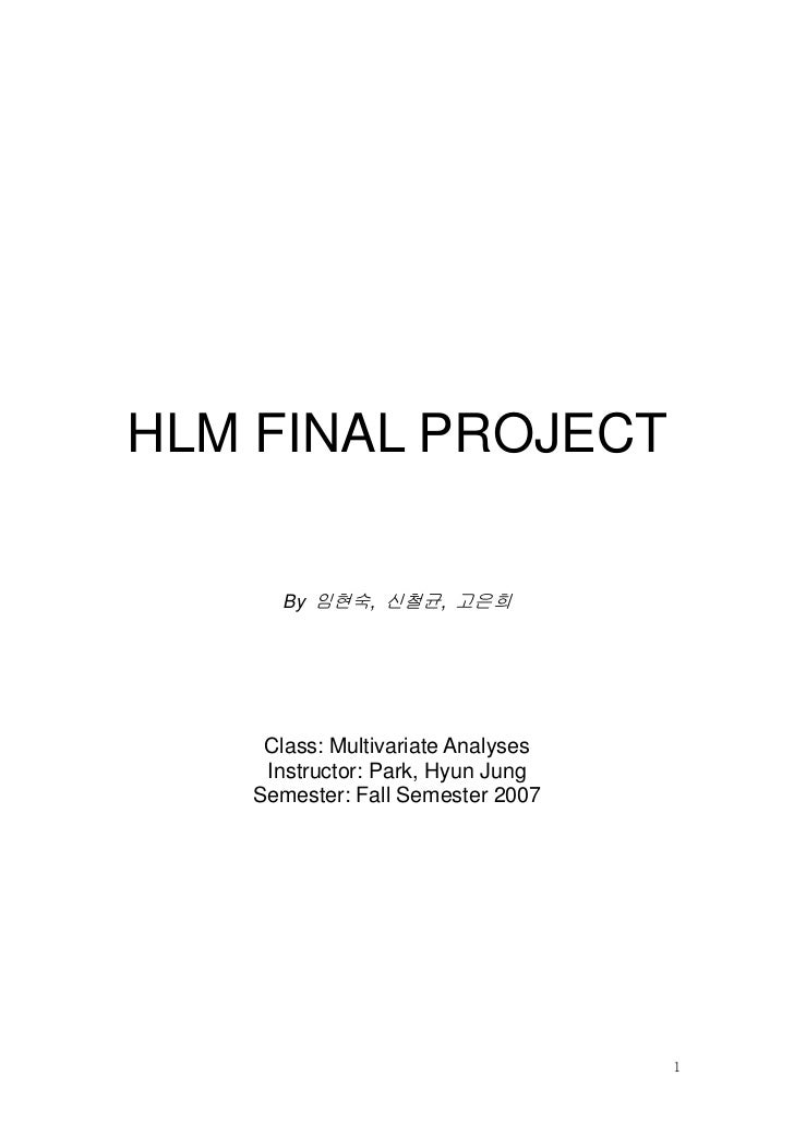 HLM FINAL PROJECT      By 임현숙, 신철균, 고은희    Class: Multivariate Analyses    Instructor: Park, Hyun Jung   Semester: Fall Se...