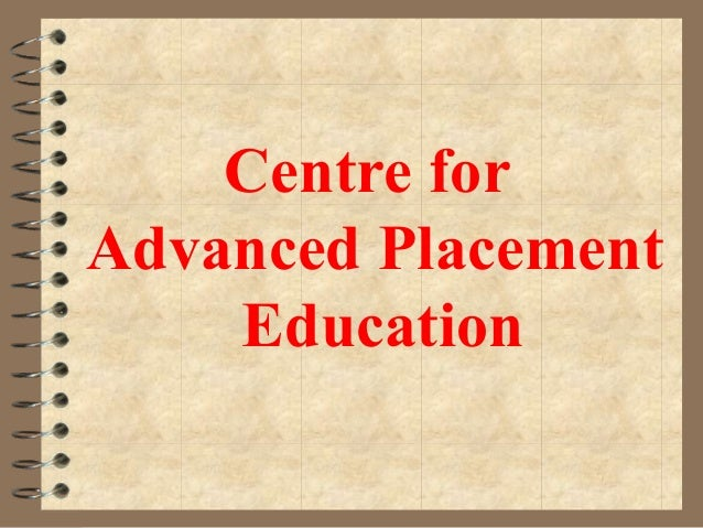 Centre forAdvanced Placement    Education