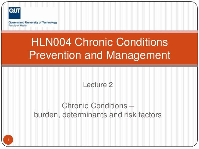 HLN004 Chronic Conditions    Prevention and Management                  Lecture 2            Chronic Conditions –    burde...