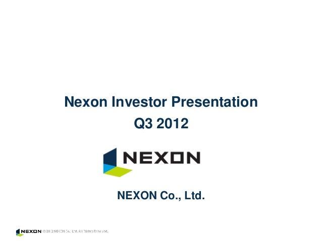 Nexon Investor Presentation         Q3 2012       NEXON Co., Ltd.