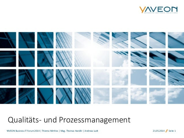 21.05.2014 Seite 1 Qualitäts- und Prozessmanagement YAVEON Business IT Forum 2014 | Thiemo Mirthes | Mag. Thomas Handlir |...