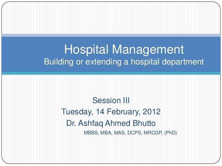 Hospital ManagementBuilding or extending a hospital department            Session III    Tuesday, 14 February, 2012     Dr...