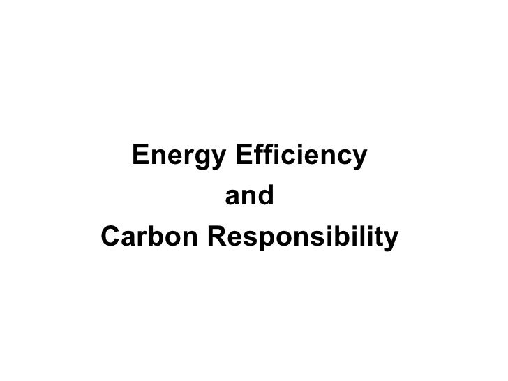 Energy Efficiency and  Carbon Responsibility