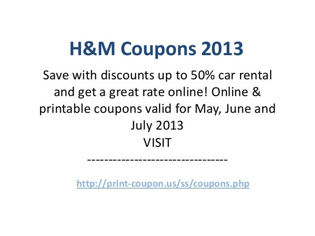 H&M Coupons 2013Save with discounts up to 50% car rental   and get a great rate online! Online &printable coupons valid fo...
