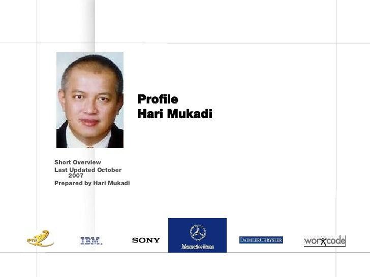 Profile Hari Mukadi  <ul><li>Short Overview </li></ul><ul><li>Last Updated October 2007 </li></ul><ul><li>Prepared by Hari...