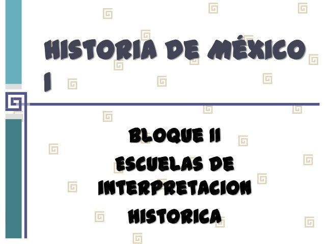 Historia de México I Bloque II Escuelas de interpretaciOn histOrica