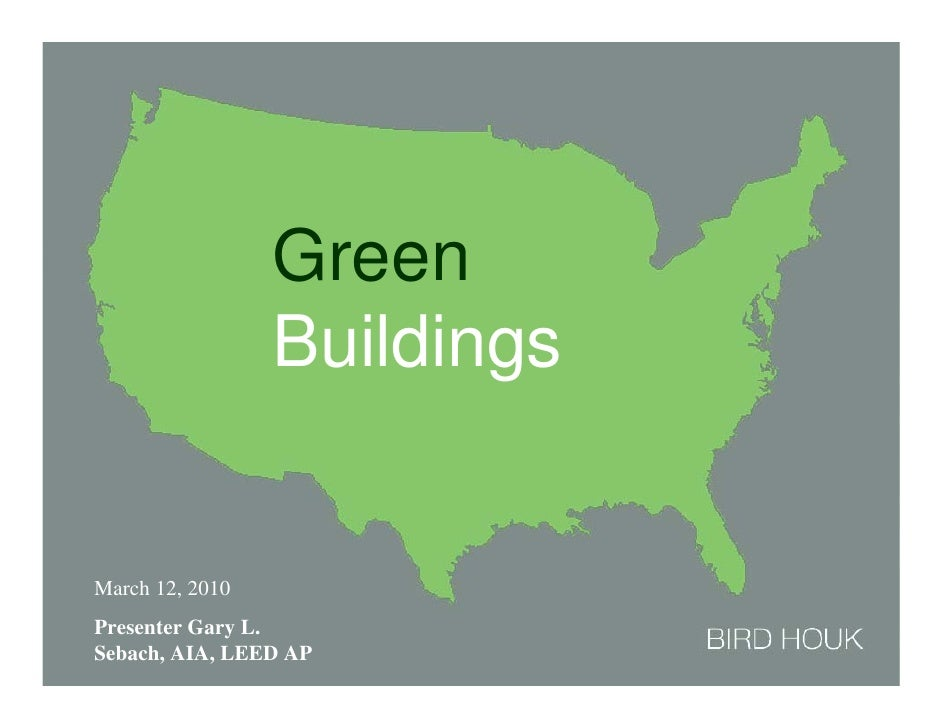 Green                  Buildings   March 12, 2010 Presenter Gary L. Sebach, AIA, LEED AP         Green Buildings.
