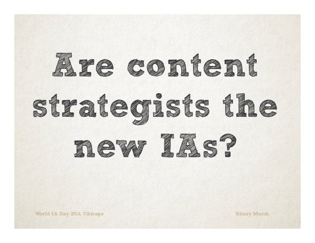 Are content strategists the new information architects? Hilary Marsh, World IA Day 2014 Chicago