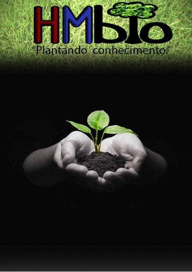 Carta ao leitor        Nesta edição da revista HMbio iremos abordar as características easpectos do Reino Plantae. Nosso o...