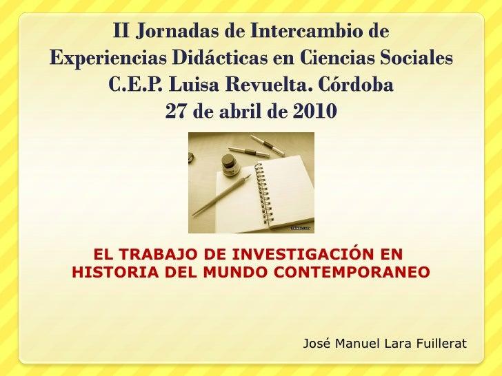 EL TRABAJO DE INVESTIGACIÓN EN  HISTORIA DEL MUNDO CONTEMPORANEO José Manuel Lara Fuillerat