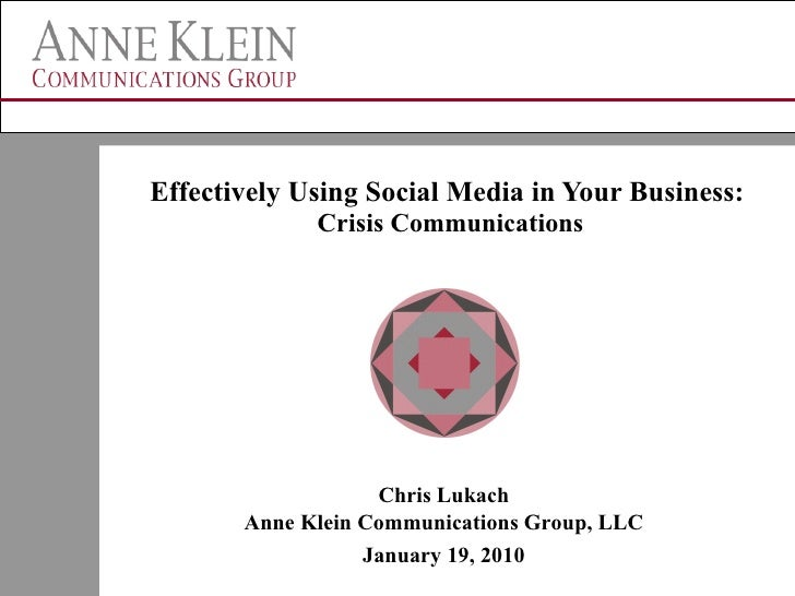 Effectively Using Social Media in Your Business:  Crisis Communications Chris Lukach Anne Klein Communications Group, LLC ...