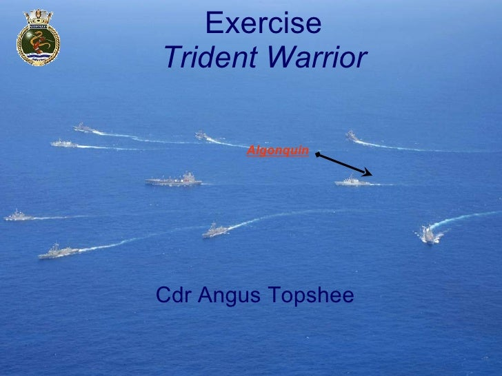 Exercise Trident Warrior Cdr Angus Topshee Algonquin
