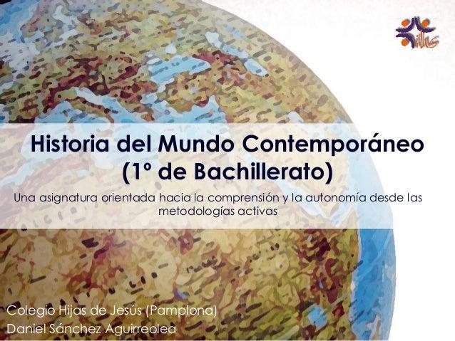 Historia del Mundo Contemporáneo (1º de bachillerato). Una asignatura orientada hacia la comprensión y la autonomía desde las metodologías activas