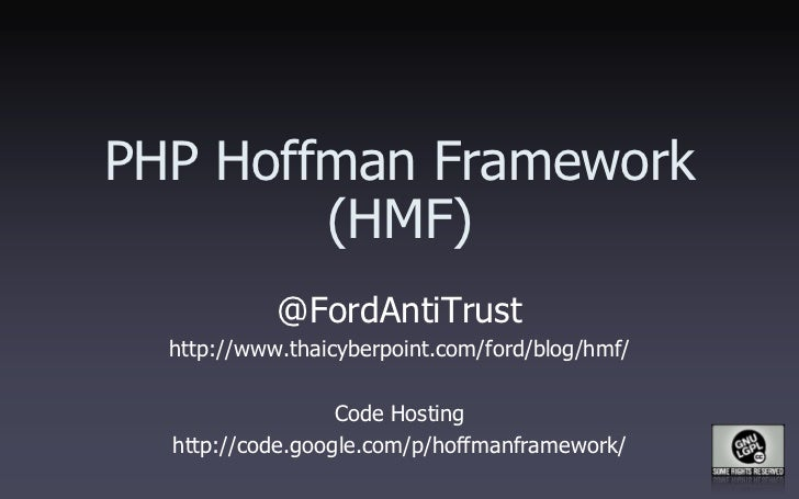 PHP Hoffman Framework         (HMF)             @FordAntiTrust   http://www.thaicyberpoint.com/ford/blog/hmf/             ...