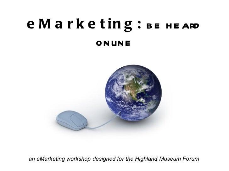eMarketing:  be heard online an eMarketing workshop designed for the Highland Museum Forum