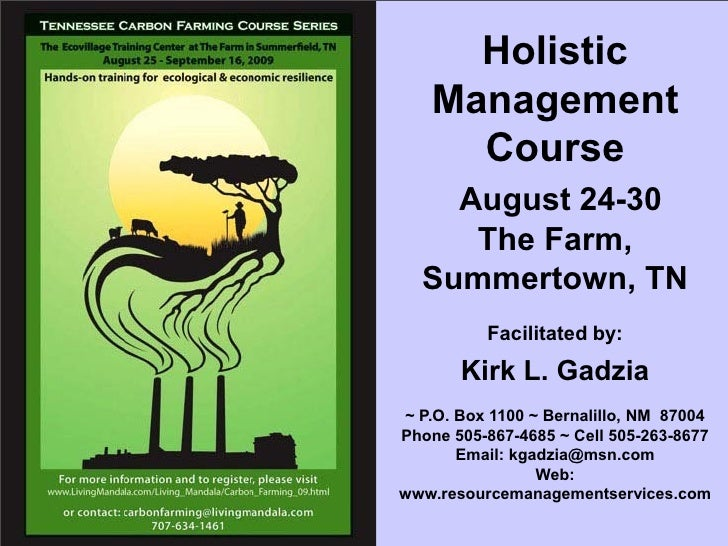 Holistic    Management      Course     August 24-30      The Farm,   Summertown, TN           Facilitated by:        Kirk ...