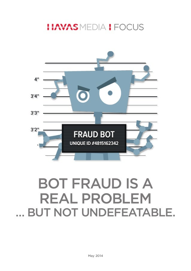 BOT FRAUD IS A REAL PROBLEM … BUT NOT UNDEFEATABLE. May 2014