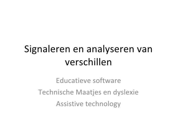 Signaleren en analyseren van verschillen Educatieve software Technische Maatjes en dyslexie Assistive technology