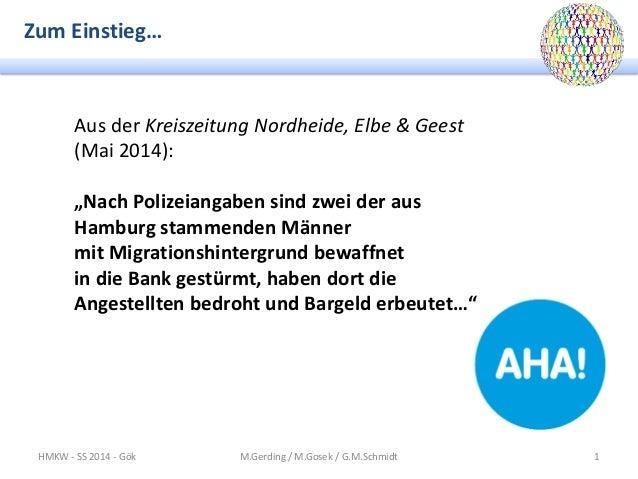 Zum Einstieg… HMKW - SS 2014 - Gök M.Gerding / M.Gosek / G.M.Schmidt 1 Aus der Kreiszeitung Nordheide, Elbe & Geest (Mai 2...