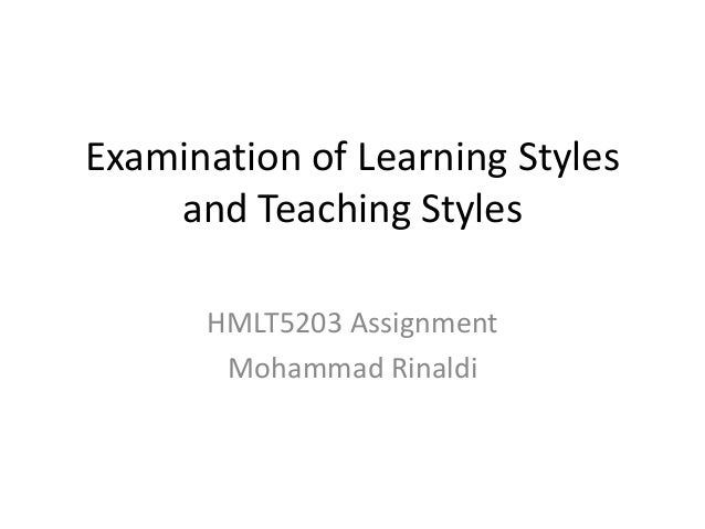 Examination of Learning Styles    and Teaching Styles      HMLT5203 Assignment       Mohammad Rinaldi