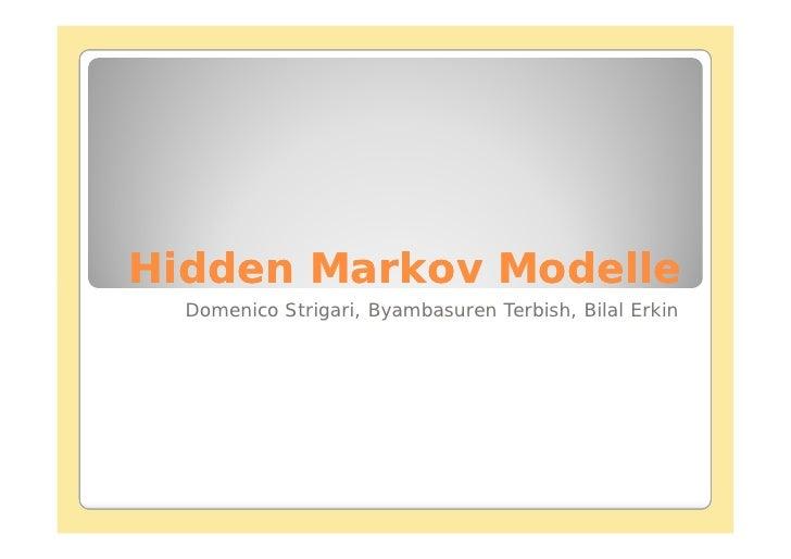 Hidden Markov Modelle   Domenico Strigari, Byambasuren Terbish, Bilal Erkin