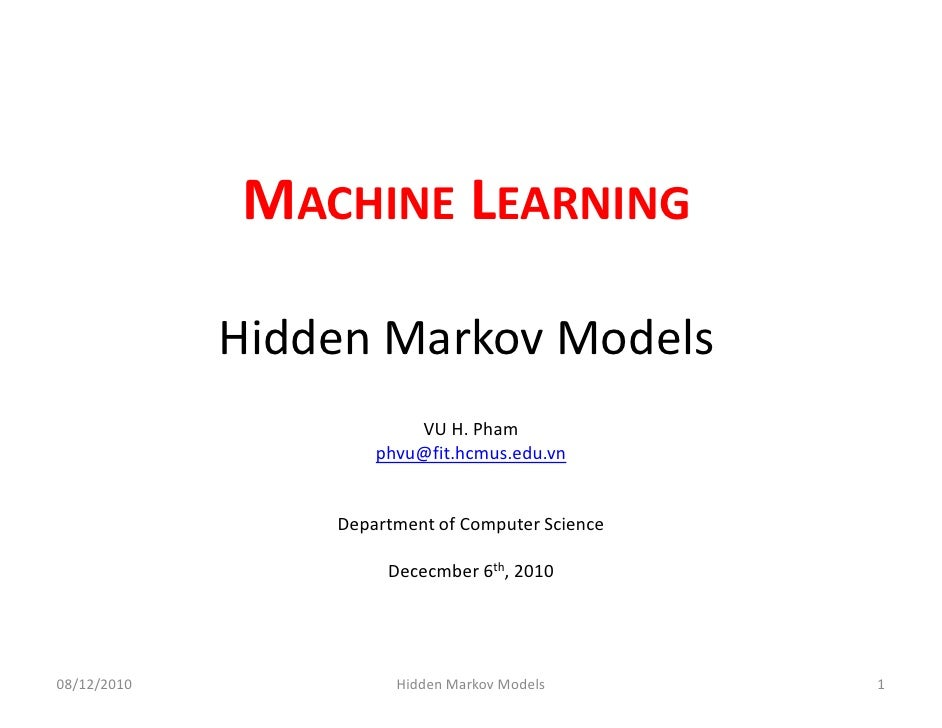 MACHINE LEARNING             Hidden Markov Models                         VU H. Pham                     phvu@fit.hcmus.ed...