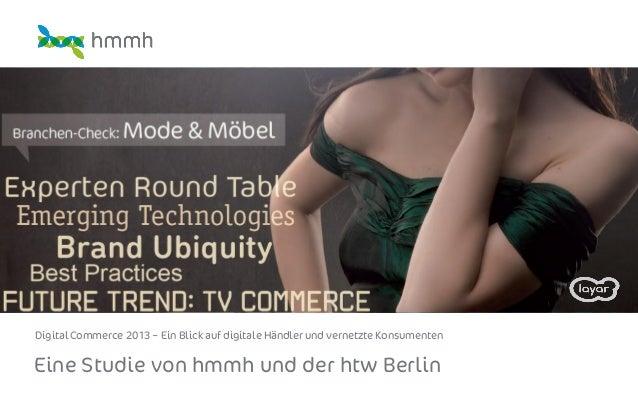 Eine Studie von hmmh und der htw Berlin Digital Commerce 2013 – Ein Blick auf digitale Händler und vernetzte Konsumenten